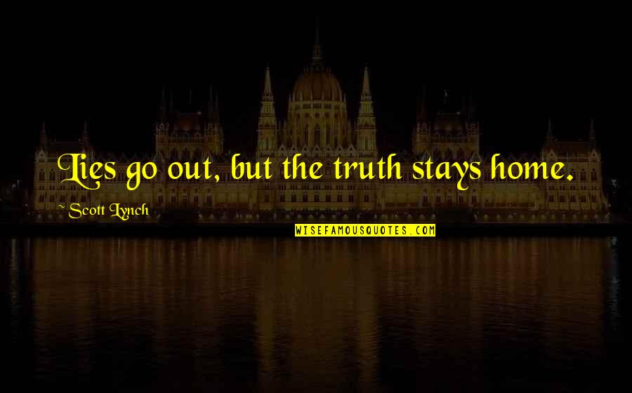 Cheating And Winning Quotes By Scott Lynch: Lies go out, but the truth stays home.