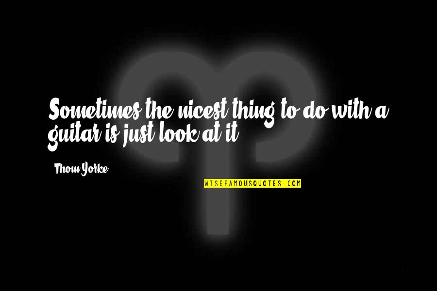 Cheating And Winning Quotes By Thom Yorke: Sometimes the nicest thing to do with a