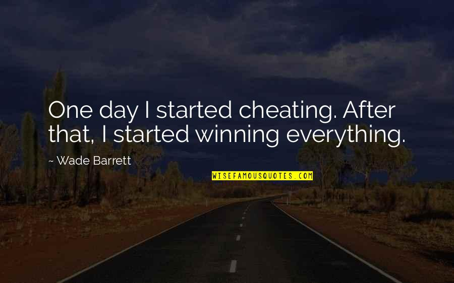 Cheating And Winning Quotes By Wade Barrett: One day I started cheating. After that, I