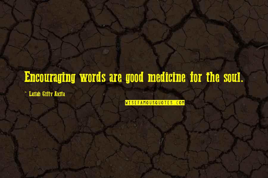 Cheating Bfs Quotes By Lailah Gifty Akita: Encouraging words are good medicine for the soul.