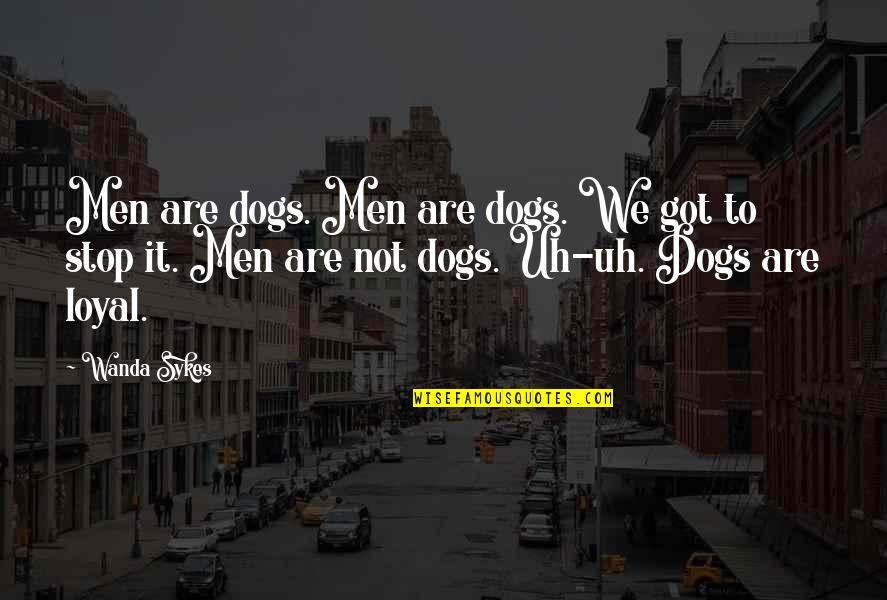 Cheating Bfs Quotes By Wanda Sykes: Men are dogs. Men are dogs. We got