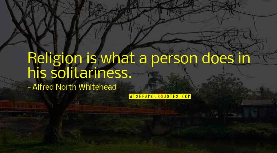 Cheating Guys Quotes By Alfred North Whitehead: Religion is what a person does in his