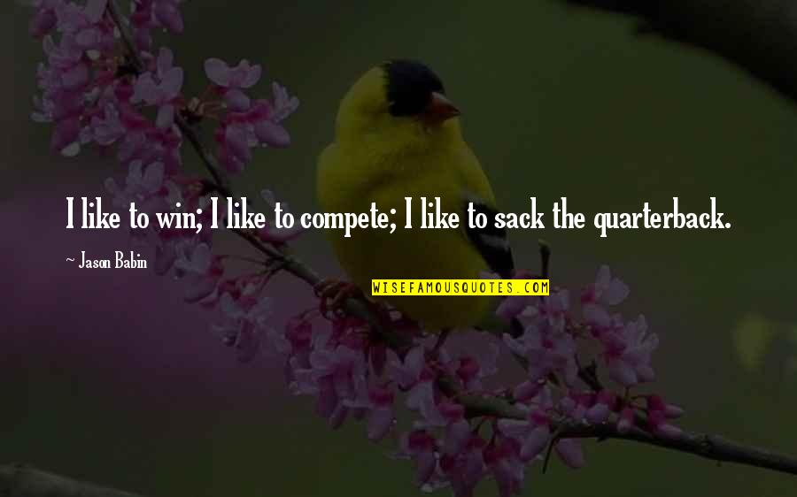 Cheating Guys Quotes By Jason Babin: I like to win; I like to compete;