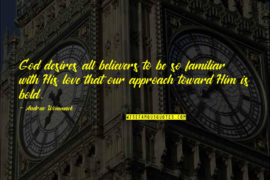 Cheating In Love Quotes By Andrew Wommack: God desires all believers to be so familiar