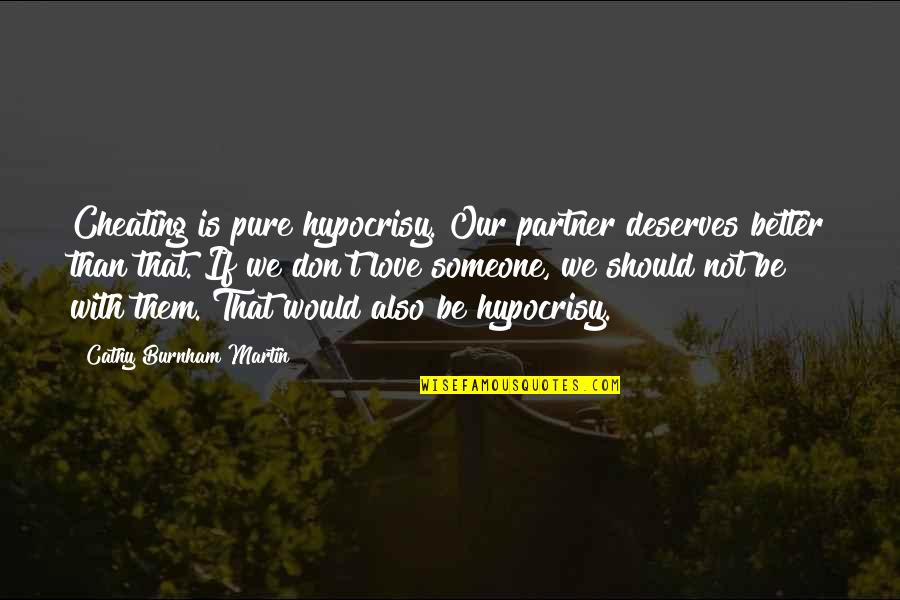 Cheating In Love Quotes By Cathy Burnham Martin: Cheating is pure hypocrisy. Our partner deserves better