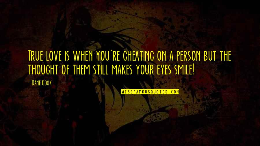 Cheating In Love Quotes By Dane Cook: True love is when you're cheating on a