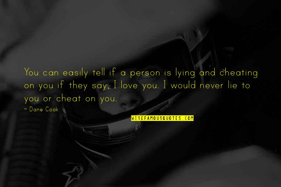 Cheating In Love Quotes By Dane Cook: You can easily tell if a person is