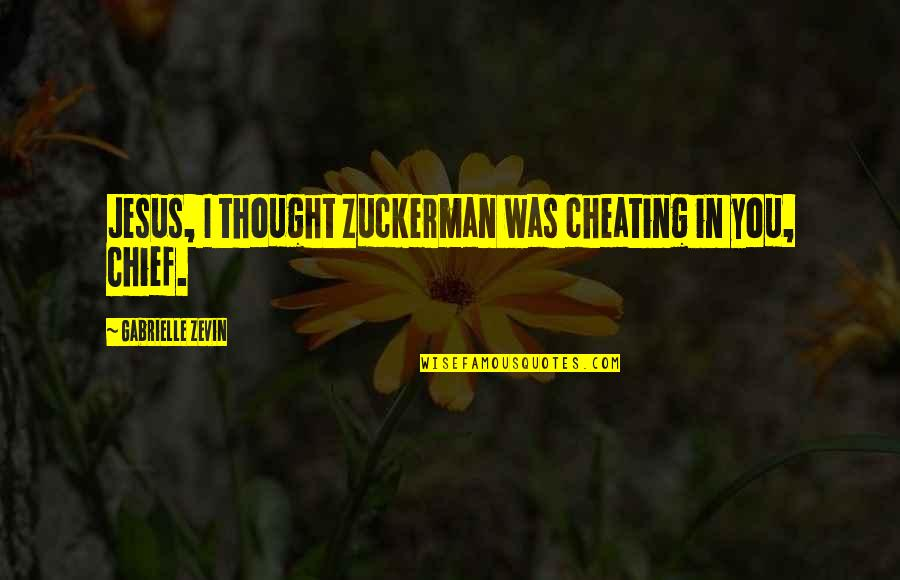 Cheating In Love Quotes By Gabrielle Zevin: Jesus, I thought Zuckerman was cheating in you,
