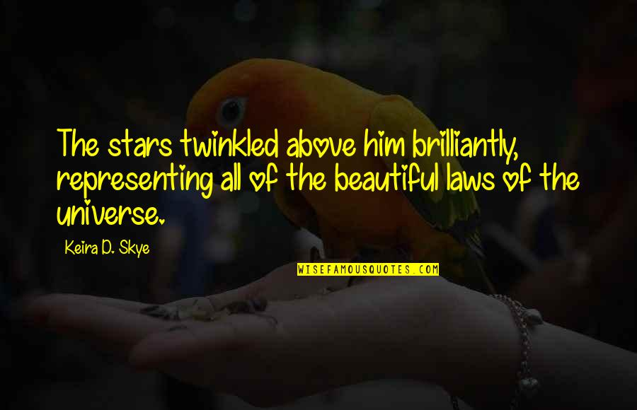 Cheating In Love Quotes By Keira D. Skye: The stars twinkled above him brilliantly, representing all