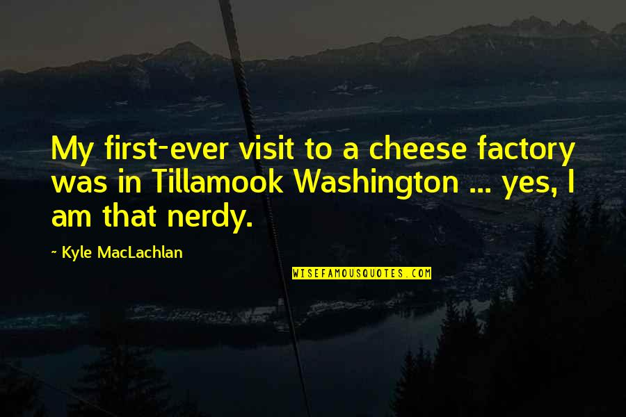 Cheating In Love Quotes By Kyle MacLachlan: My first-ever visit to a cheese factory was