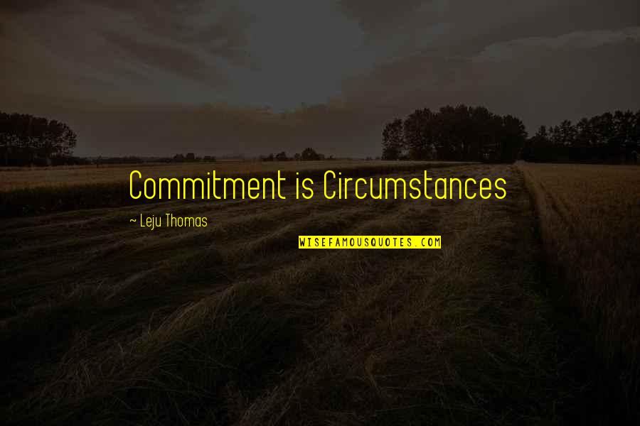 Cheating In Love Quotes By Leju Thomas: Commitment is Circumstances