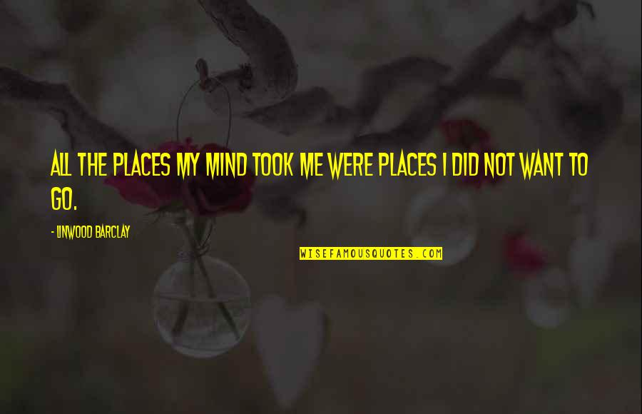 Cheating In Love Quotes By Linwood Barclay: All the places my mind took me were