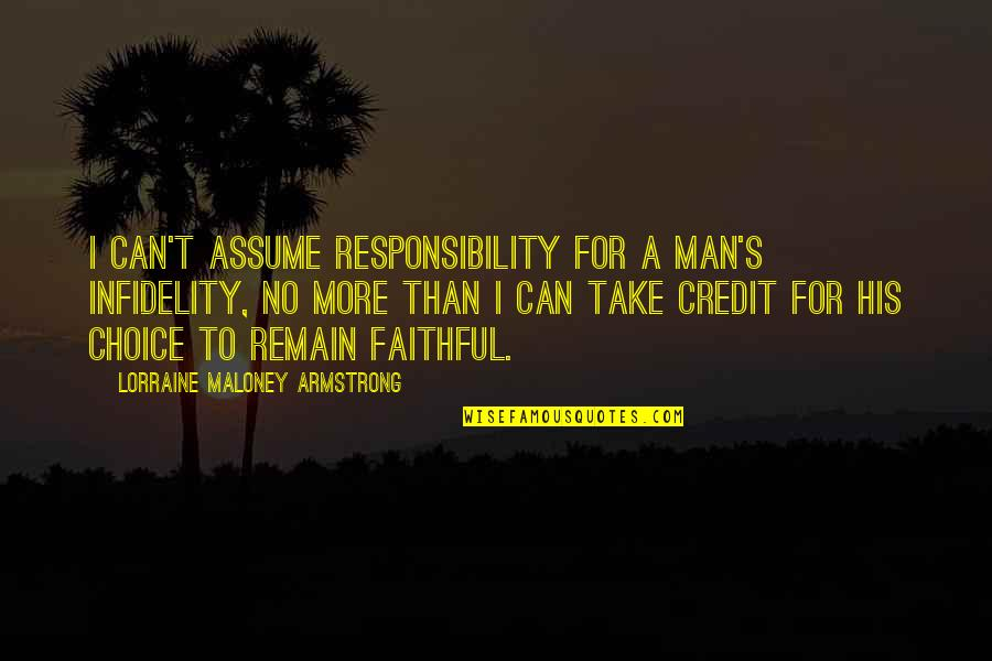 Cheating In Love Quotes By Lorraine Maloney Armstrong: I can't assume responsibility for a man's infidelity,