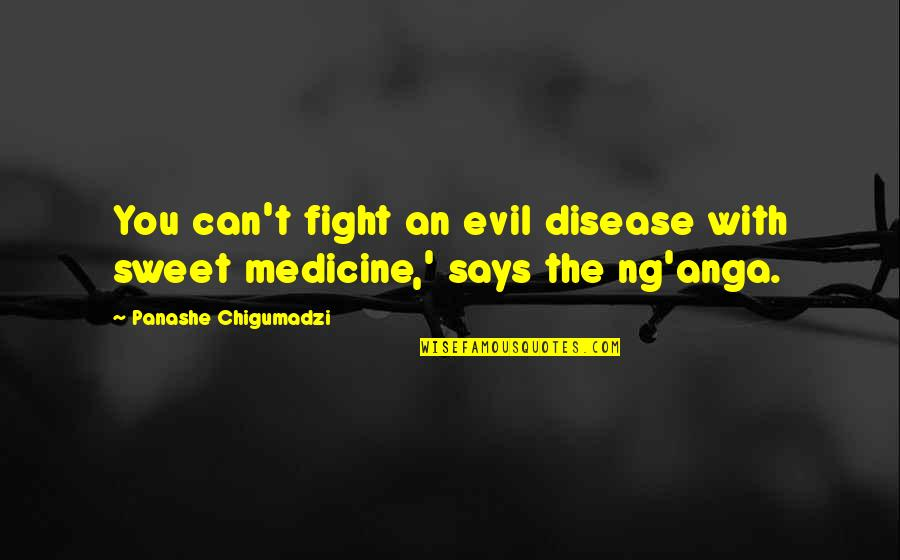 Cheating In Love Quotes By Panashe Chigumadzi: You can't fight an evil disease with sweet