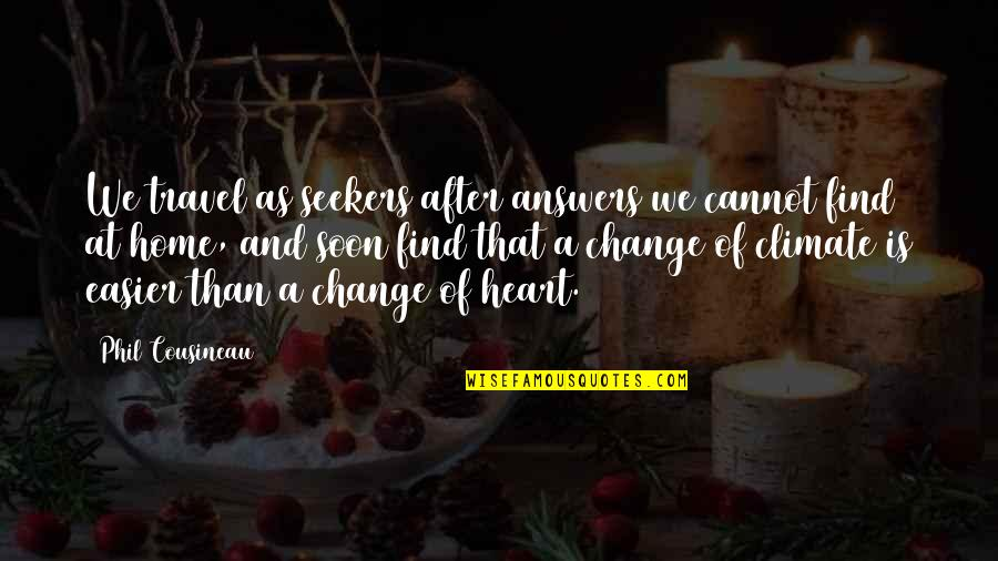 Cheating In Love Quotes By Phil Cousineau: We travel as seekers after answers we cannot