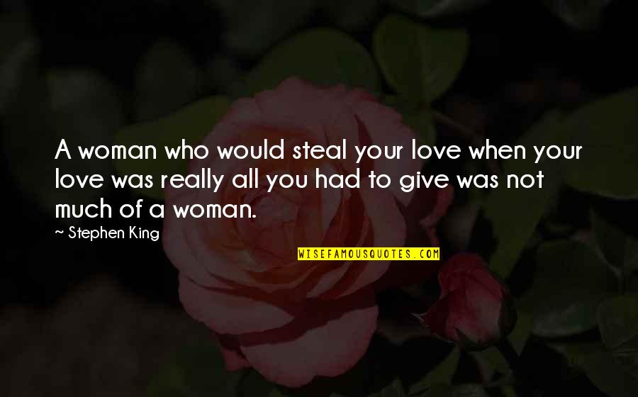 Cheating In Love Quotes By Stephen King: A woman who would steal your love when