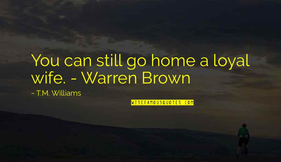 Cheating In Love Quotes By T.M. Williams: You can still go home a loyal wife.