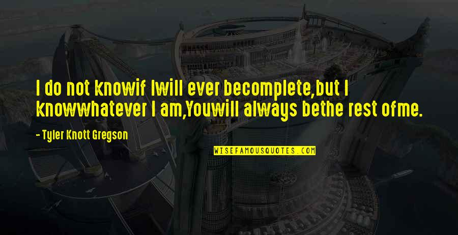 Cheating In Love Quotes By Tyler Knott Gregson: I do not knowif Iwill ever becomplete,but I