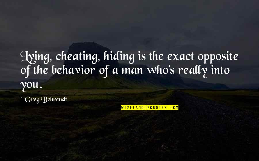 Cheating Man Quotes By Greg Behrendt: Lying, cheating, hiding is the exact opposite of