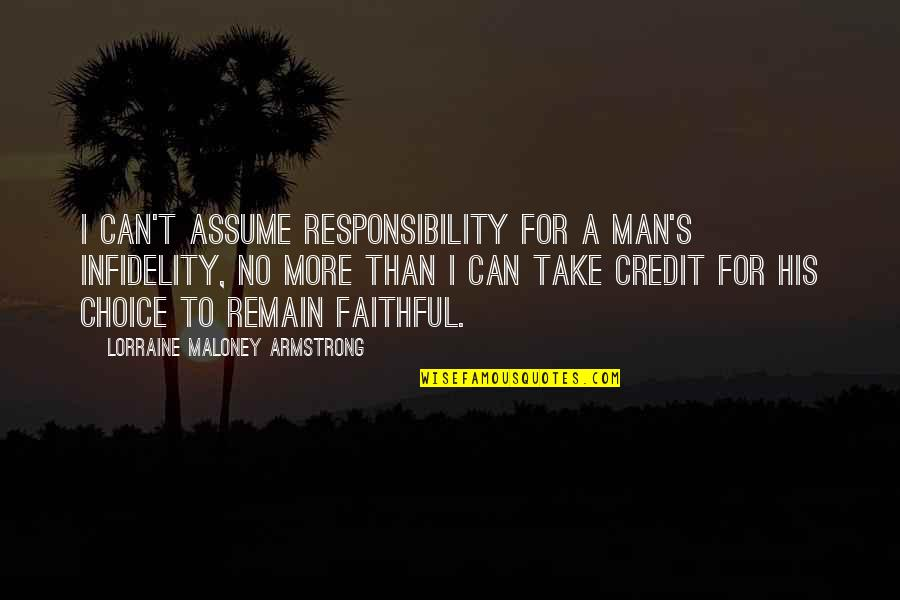 Cheating Man Quotes By Lorraine Maloney Armstrong: I can't assume responsibility for a man's infidelity,