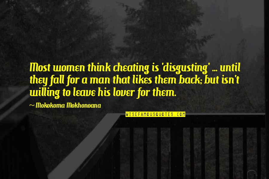 Cheating Man Quotes By Mokokoma Mokhonoana: Most women think cheating is 'disgusting' ... until
