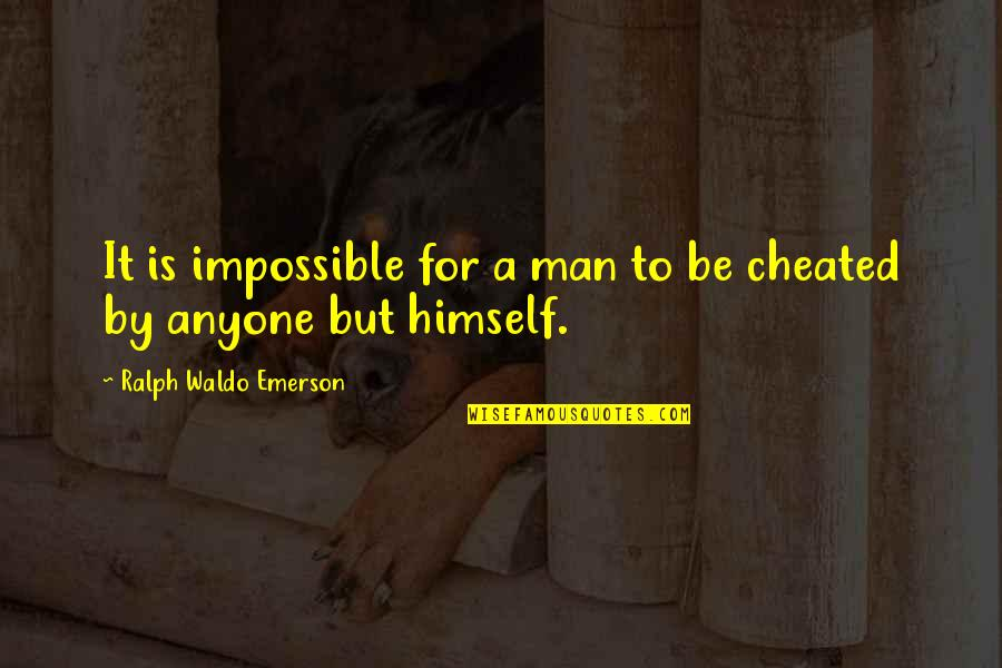 Cheating Man Quotes By Ralph Waldo Emerson: It is impossible for a man to be
