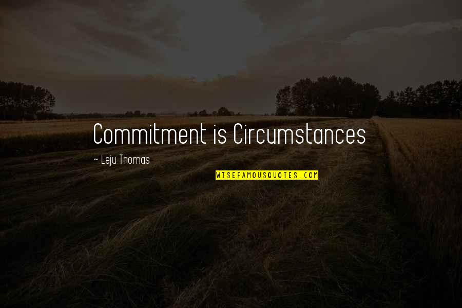Cheating Your Wife Quotes By Leju Thomas: Commitment is Circumstances