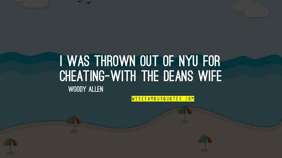 Cheating Your Wife Quotes By Woody Allen: I was thrown out of NYU for cheating-with
