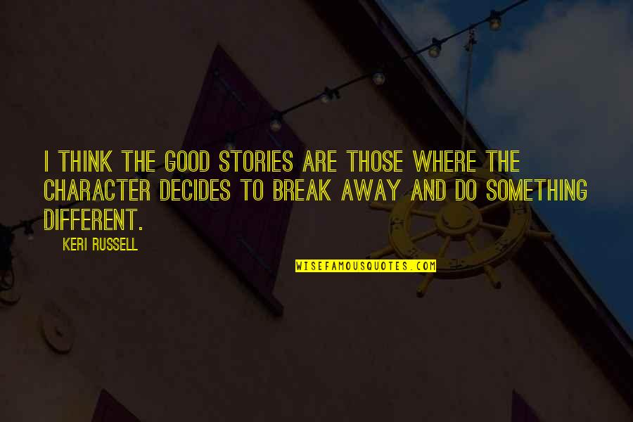 Chebyshev Quotes By Keri Russell: I think the good stories are those where