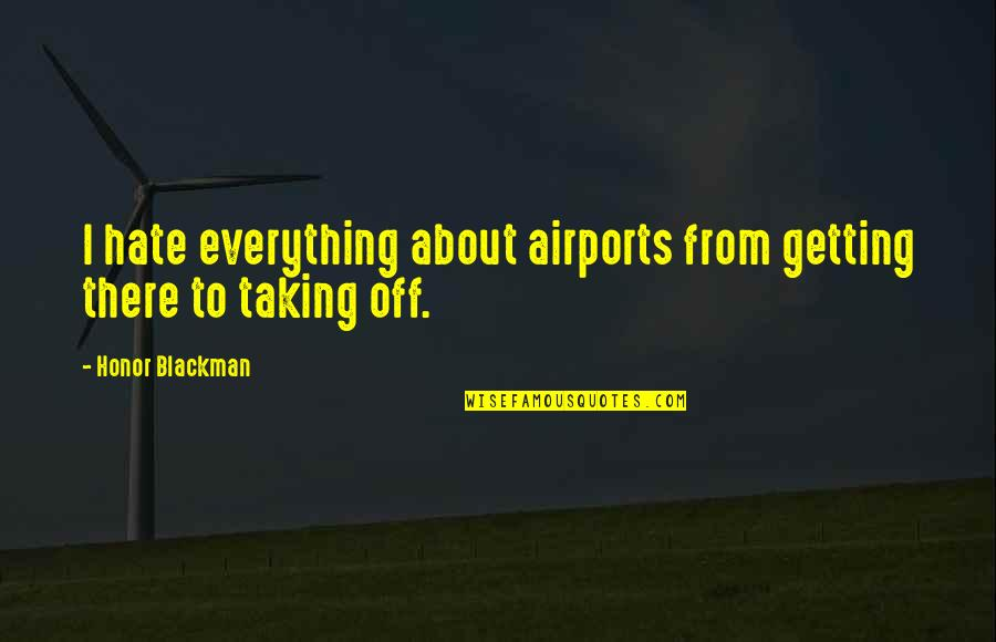 Check_nrpe Quotes By Honor Blackman: I hate everything about airports from getting there