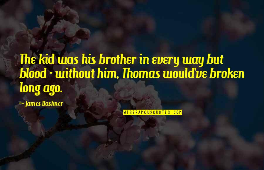 Check_nrpe Quotes By James Dashner: The kid was his brother in every way