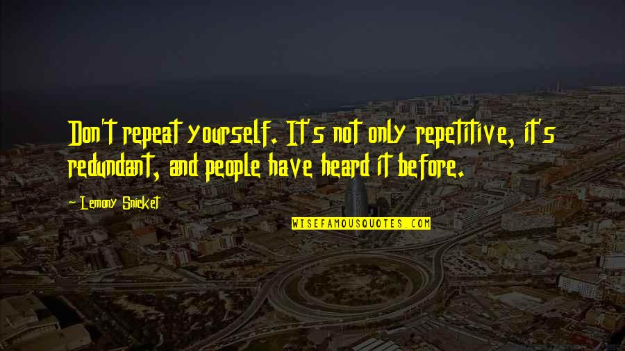 Check_nrpe Quotes By Lemony Snicket: Don't repeat yourself. It's not only repetitive, it's