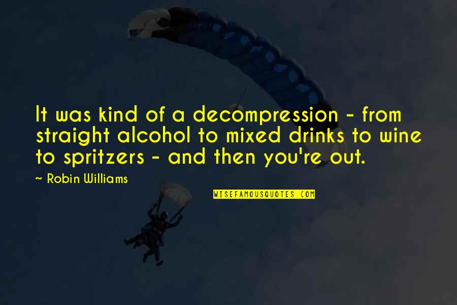 Check_nrpe Quotes By Robin Williams: It was kind of a decompression - from