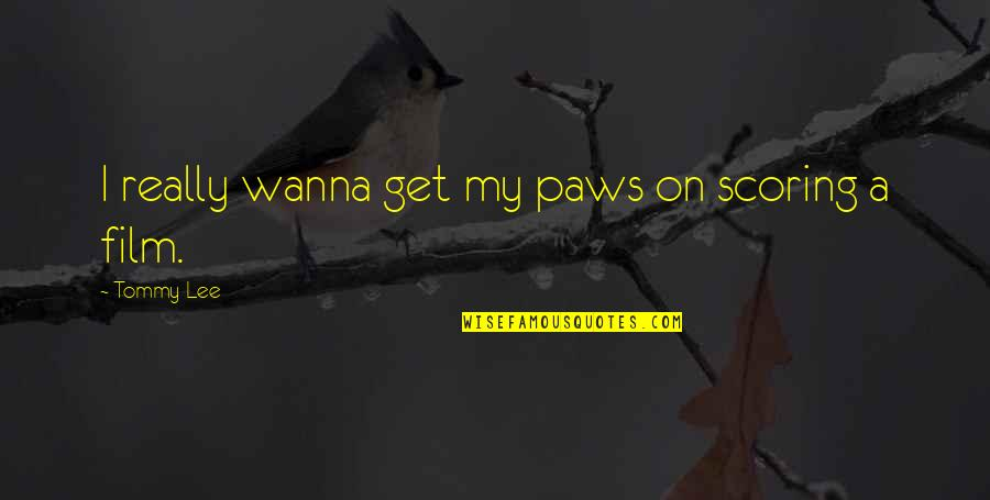 Checkboxes Quotes By Tommy Lee: I really wanna get my paws on scoring