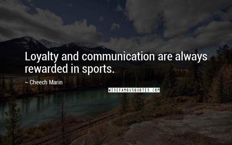 Cheech Marin quotes: Loyalty and communication are always rewarded in sports.