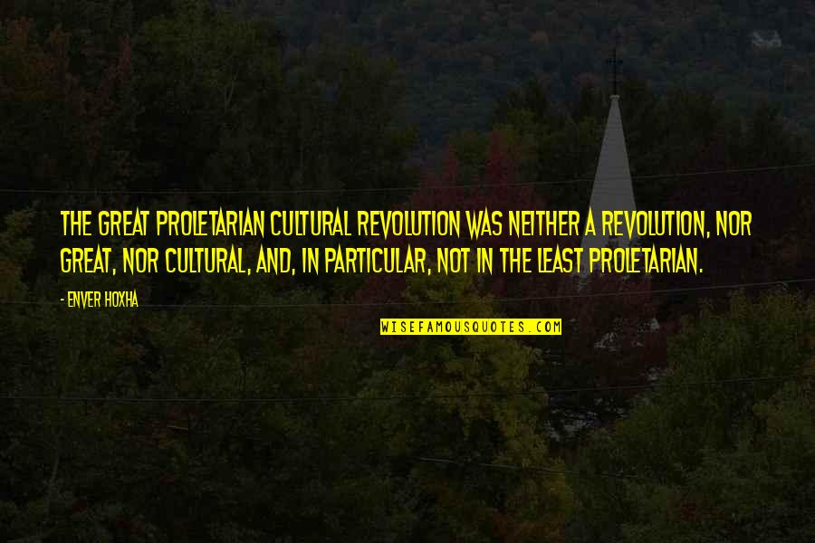 Cheeky British Quotes By Enver Hoxha: The Great Proletarian Cultural Revolution was neither a