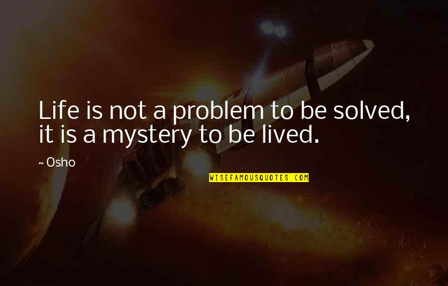 Cheeky British Quotes By Osho: Life is not a problem to be solved,