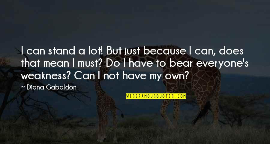 Cheer Pyramid Quotes By Diana Gabaldon: I can stand a lot! But just because