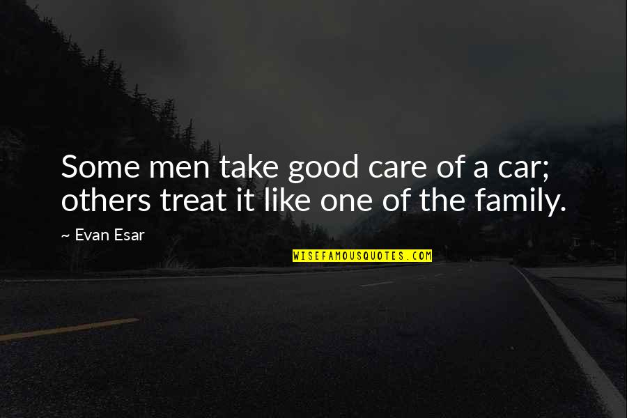 Cheer Pyramid Quotes By Evan Esar: Some men take good care of a car;