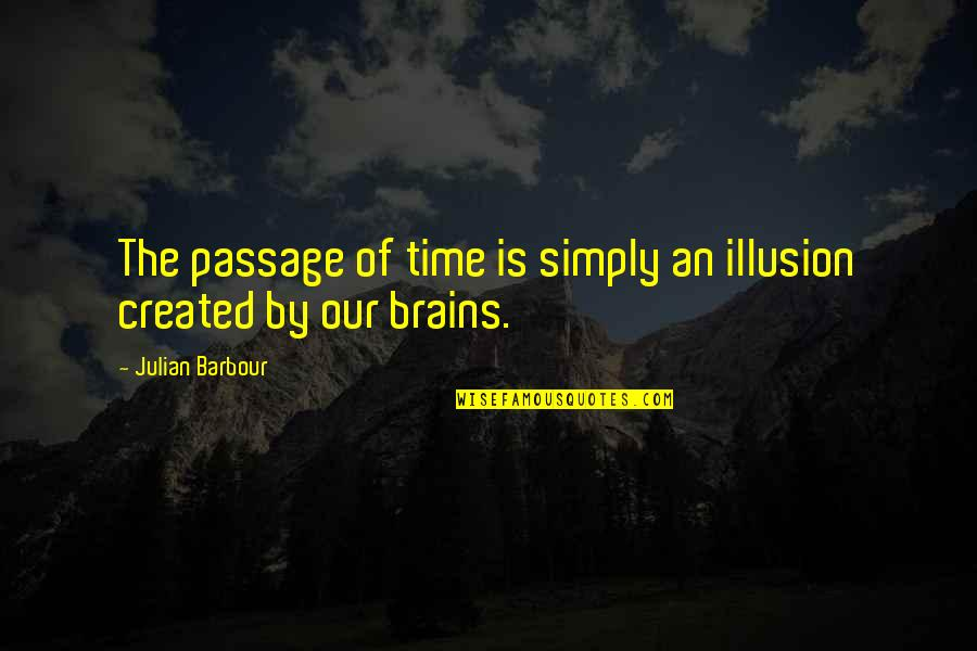 Cheer Pyramid Quotes By Julian Barbour: The passage of time is simply an illusion
