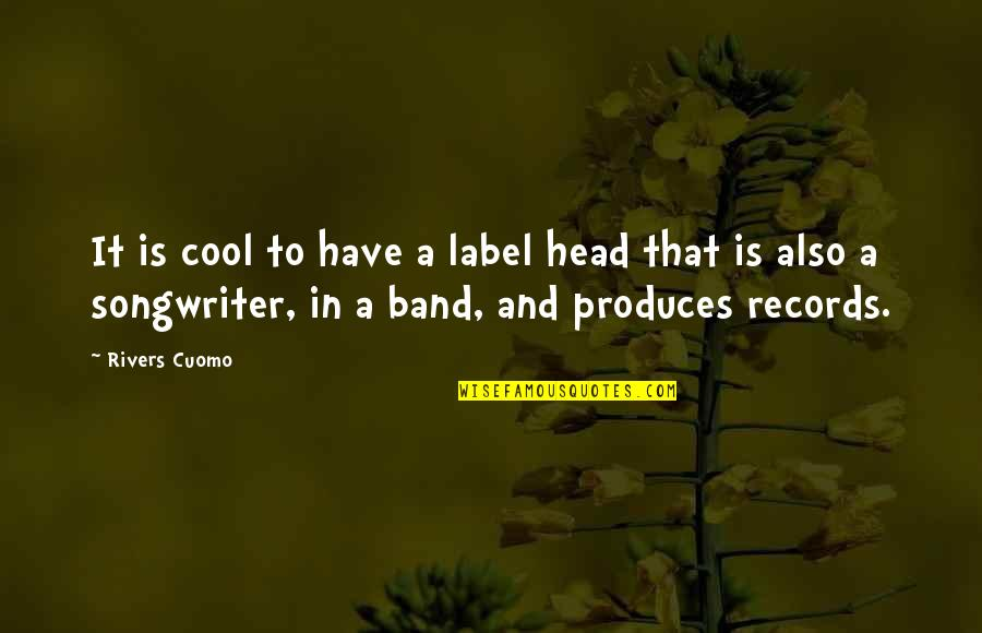 Cheer Pyramid Quotes By Rivers Cuomo: It is cool to have a label head