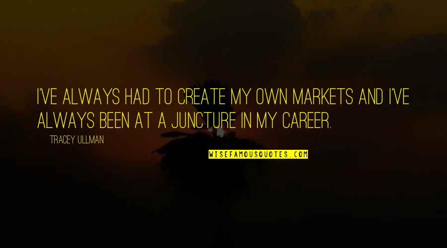 Cheer Pyramid Quotes By Tracey Ullman: I've always had to create my own markets