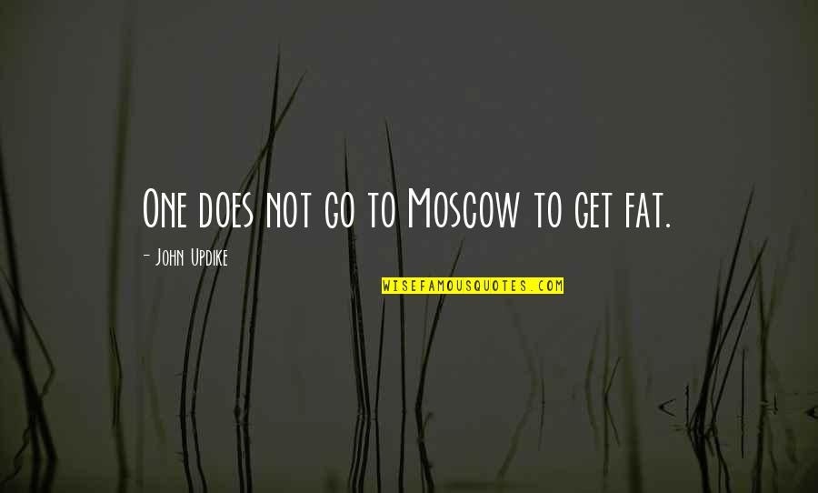 Cheerful Messages Quotes By John Updike: One does not go to Moscow to get