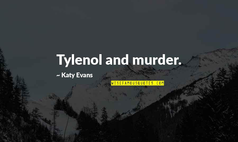 Cheerful Messages Quotes By Katy Evans: Tylenol and murder.