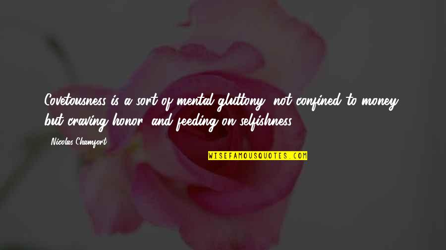 Cheerful Messages Quotes By Nicolas Chamfort: Covetousness is a sort of mental gluttony, not