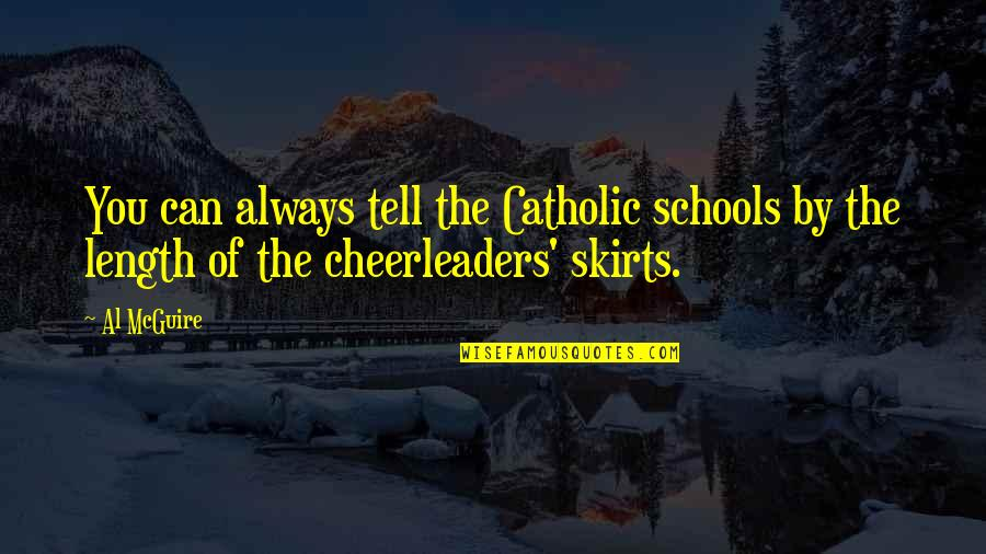 Cheerleaders Quotes By Al McGuire: You can always tell the Catholic schools by