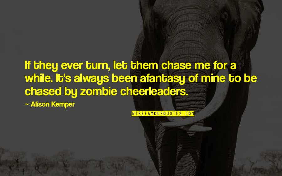 Cheerleaders Quotes By Alison Kemper: If they ever turn, let them chase me