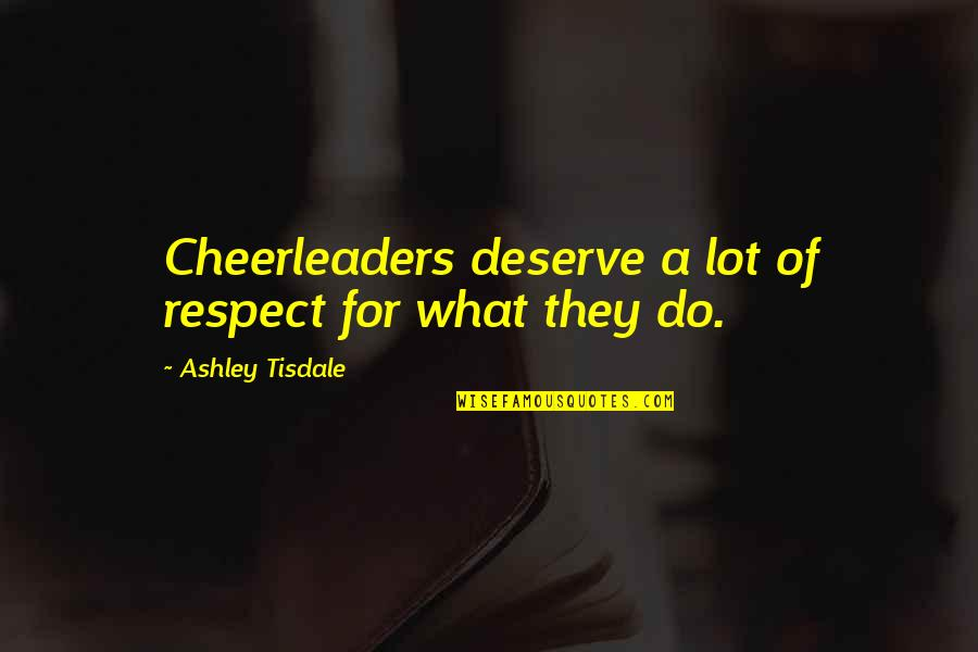 Cheerleaders Quotes By Ashley Tisdale: Cheerleaders deserve a lot of respect for what