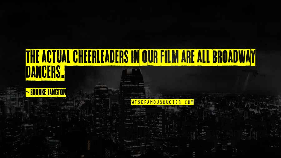 Cheerleaders Quotes By Brooke Langton: The actual cheerleaders in our film are all