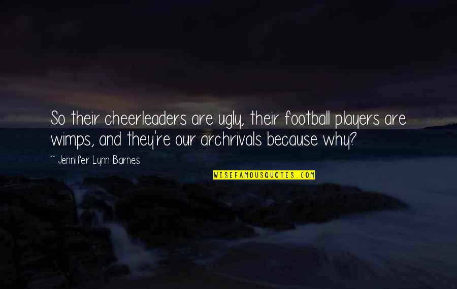 Cheerleaders Quotes By Jennifer Lynn Barnes: So their cheerleaders are ugly, their football players